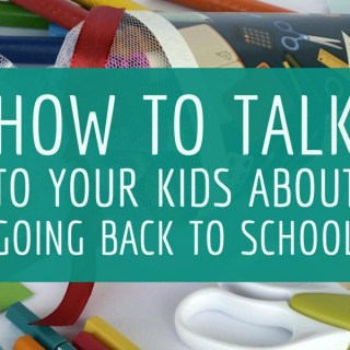 How To Talk To Your Kids About Going Back To School