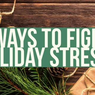 6 Ways to Fight Holiday Stress