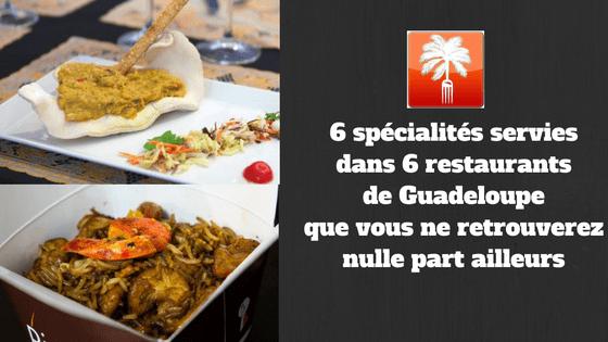 6 spécialités servies dans 6 restaurants de Guadeloupe que vous ne retrouverez nulle part ailleurs