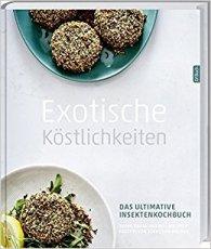 Exotische Köstlichkeiten - Das ultimative Insektenkochbuch