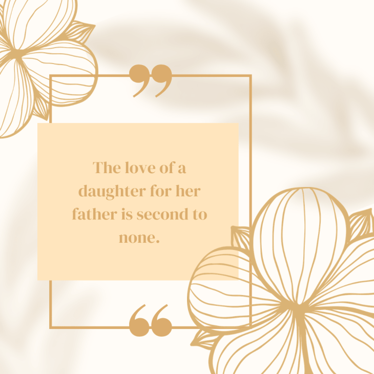 The love of a daughter for her father is second to none.