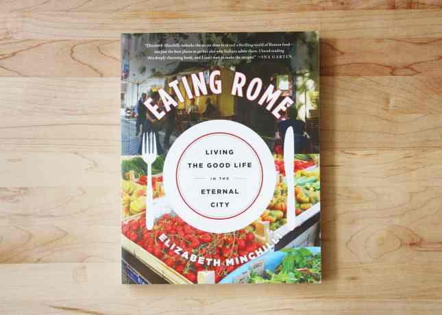 Cover of Eating Rome: Living the Good Life in the Eternal City, by Elizabeth Minchilli // FoodNouveau.com