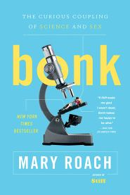 Bonk: The Curious Coupling of Science and Sex by Mary Roach