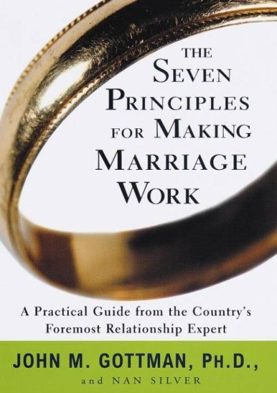 The Seven Principles for Making Marriage Work by John M. Gottman and Nan Silver