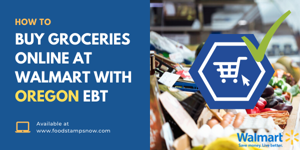 How to Buy Groceries Online at Walmart with Oregon EBT