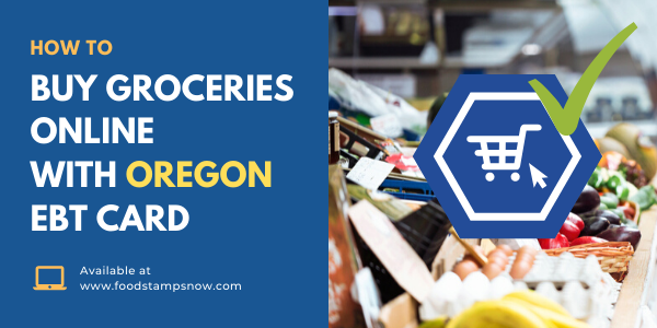 How to Buy Groceries Online with your Oregon EBT Card