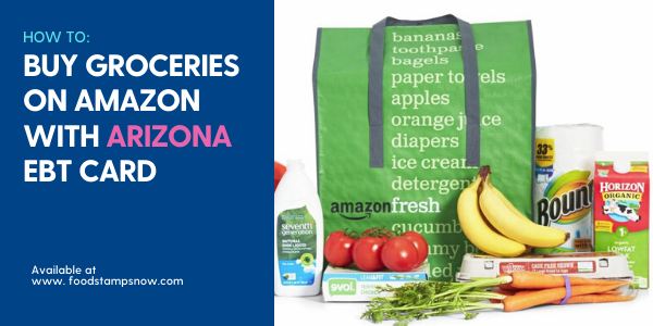 """Buy Groceries online on Amazon with Arizona EBT Card"""