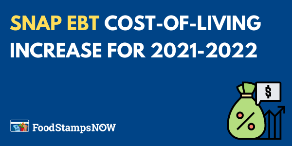 SNAP EBT Cost-of-living increase for 2021-2022
