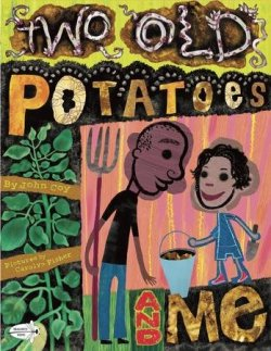 """TWO OLD POTATOES AND ME by JOHN COY // We're not sure what we love more, the heartwarming storyline or playful illustrations. Follow this young black girl as she plants, nourishes, and harvests potatoes in her own backyard. We also love that this book features a """"non-traditional"""" family structure with separated/divorced parents."""
