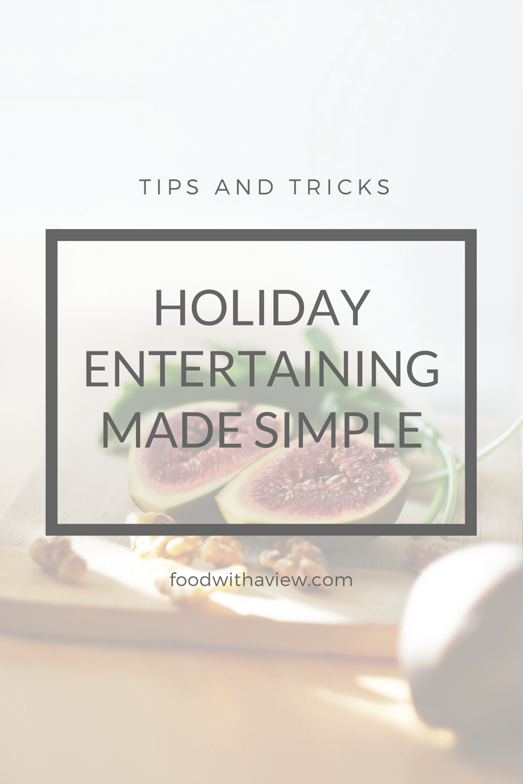Stress-free holiday entertaining made simple | Holiday menus recipes tips and tricks | foodwithaview.com