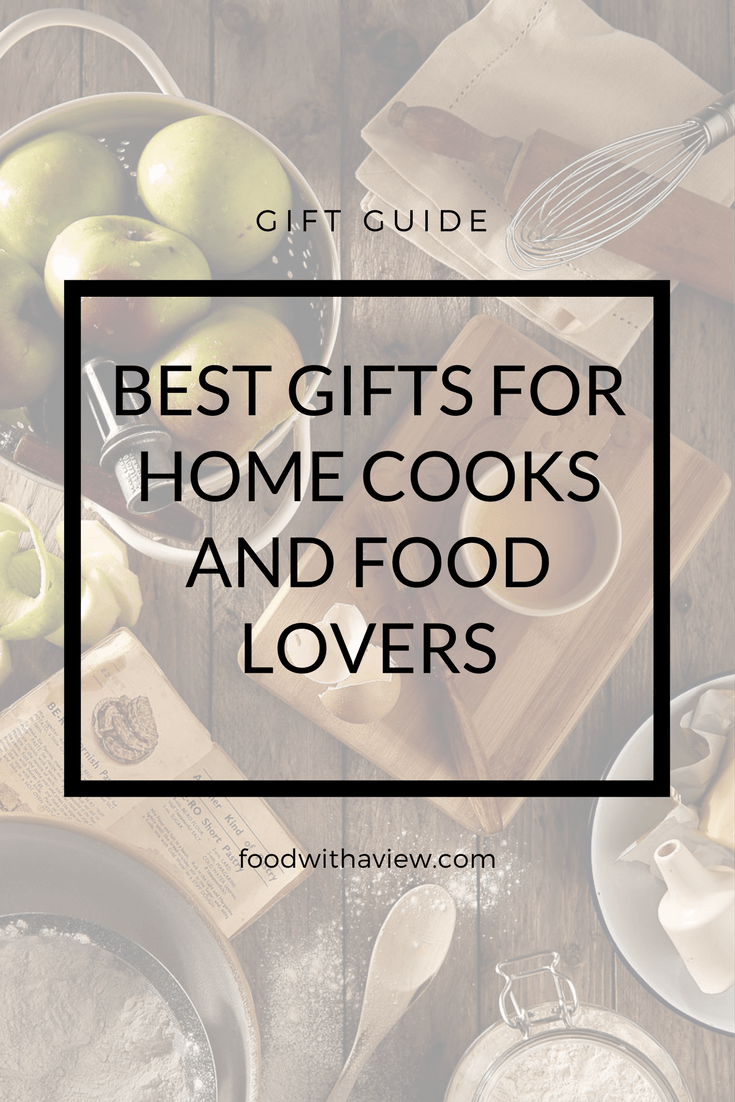 Best gifts for home cooks and food lovers on foodwithaview.com