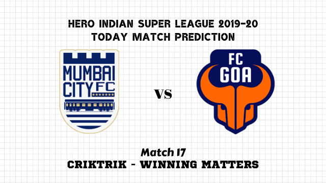 mcfc vs fcg match17 predicion - Mumabi City vs Goa Today Match Prediction – ISL 2019-20