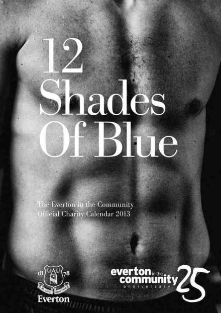 12 Shades Of Blue - Everton's raunchy 2013 calendar