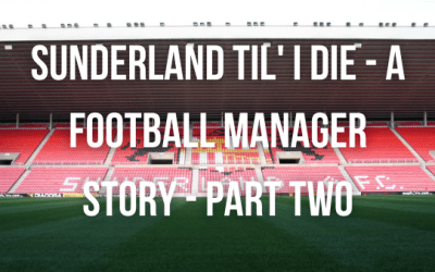 Sunderland Til' I Die – A Football Manager Story – Part Two