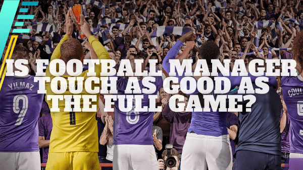 Is Football Manager Touch as good as the Full Game?