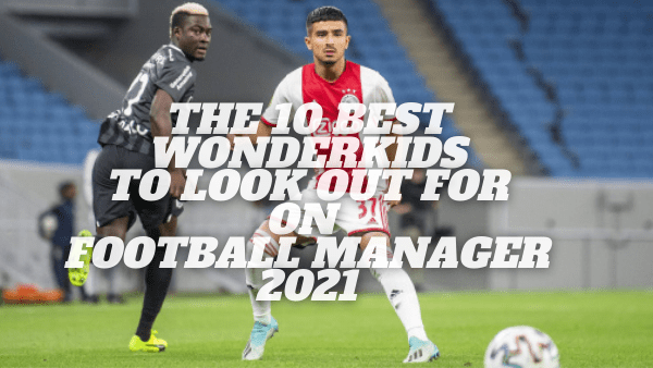 10 Wonderkids To Look Out For On Football Manager 21