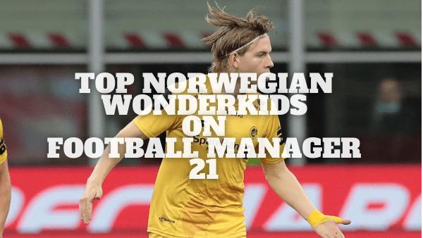 Top Norwegian Wonderkids on Football Manager 21