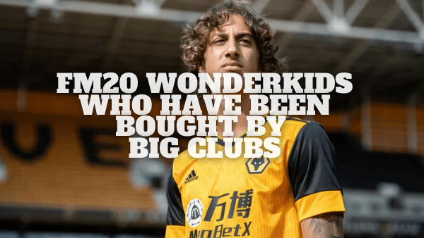 Football Manager 20 Wonderkids Who Were Bought By Big Clubs