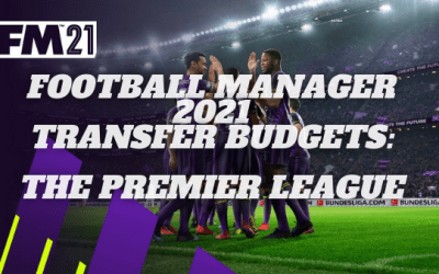 Football Manager 21 Transfer Budgets: Premier League