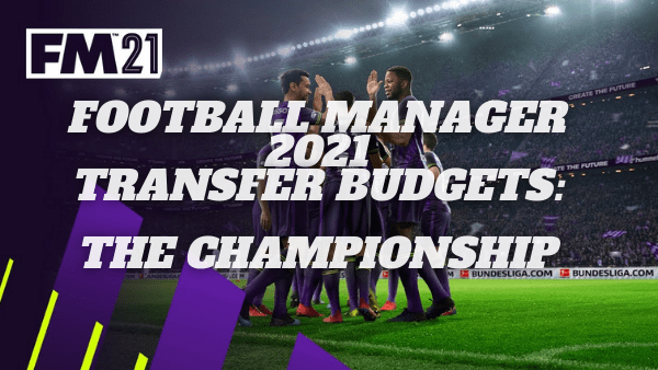 Football Manager 21 Transfer Budgets: The Championship