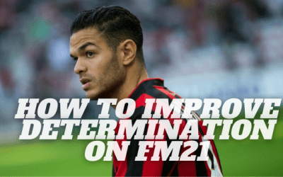 How To Improve Determination On Football Manager 21