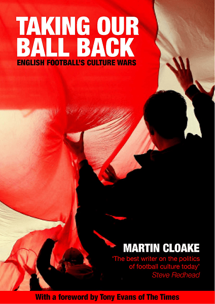 Book review – Taking Our Ball Back: English football's culture wars by Martin Cloake