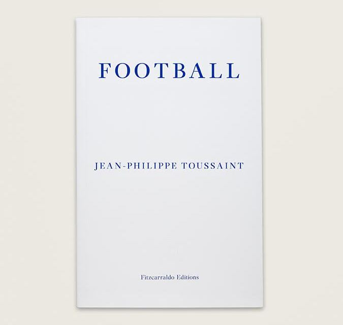 Book review: Football by Jean-Philippe Toussaint