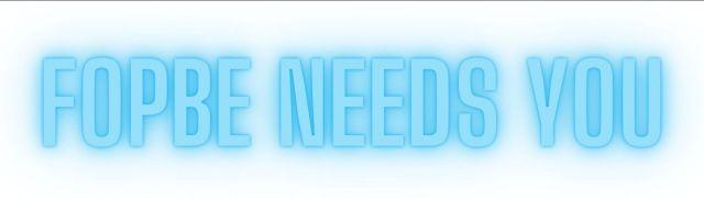 FOPBE Needs You
