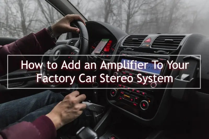 How to Add an Amplifier To Your Factory Car Stereo System