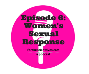Episode 6 Women's Sexual Response