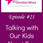 Talking with our kids about sex, Part 2
