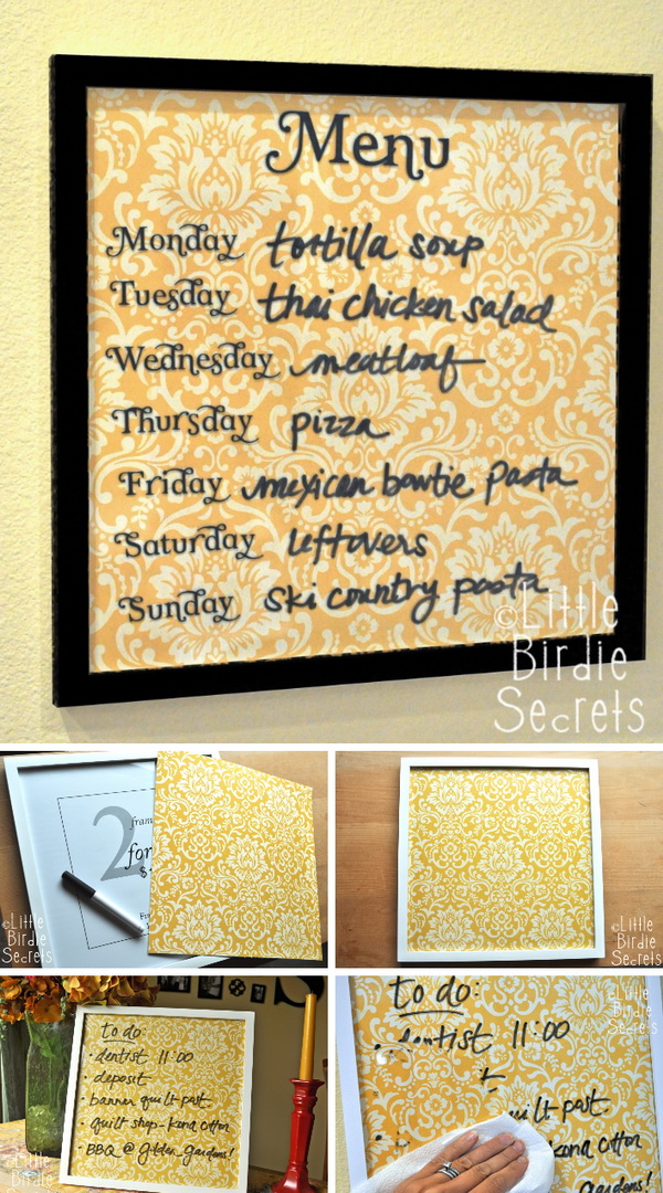 Wipe Off Weekly Menu Board. Use a frame and some glass-type material to make this super easy wipe-off menu board for your kitchen. You can change the background any time to keep track of what's for dinner each night and match your new decor.