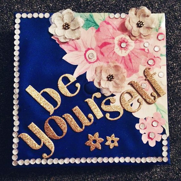 DIY Graduation Cap: Be Yourself. 30+ Awesome Graduation Cap Decoration Ideas.