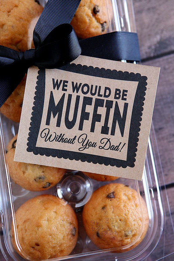 """Father's day Muffin Gift. We Would Be Muffin Without You Dad! Another fun little gift idea to surprise Dad with on Father's Day with these homemade muffins and tied with a """"pun""""ny tag."""