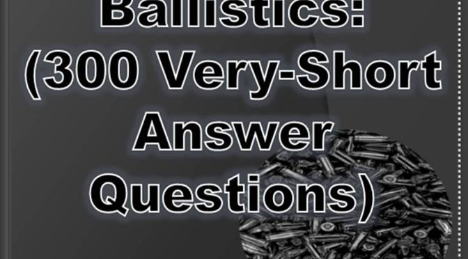 Forensic Ballistics (300 Very-Short Answer Questions)