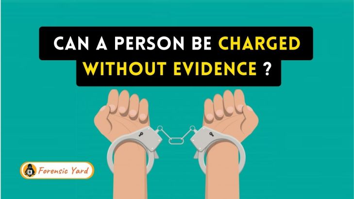Can a Person be Charged Without Evidence ? by Forensic Yard (3)