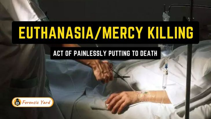 A Detailed Note on Euthanasia/Mercy Killing Forensic Yard (7)