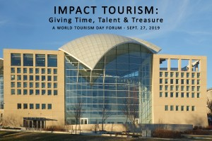 impact tourism: Giving Time, Talent, & treasure A WORLD TOURISM DAY FORUM