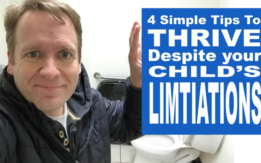 4 simple tips to thrive despite your child's limitations
