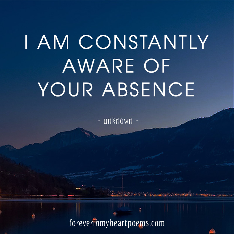 I am constantly aware of your absence