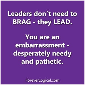 Leaders don't need to BRAG - they LEAD.