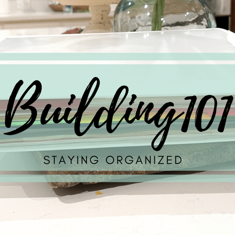 Building 101 – Staying Organized