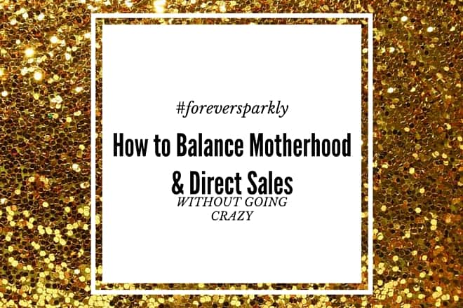 How to Balance Motherhood and Direct Sales: 5 Tips to Follow