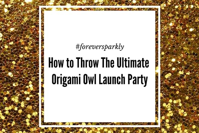 Throw the Ultimate Origami Owl Launch Party!