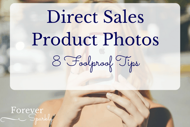 Photographing direct sales products takes a little bit of skill. Click to read my 8 tips for taking photos of your direct sales products for your social media channels.