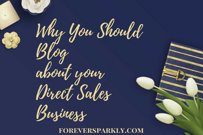 Why You Should Blog about your Direct Sales Business: 3 Reasons to Start