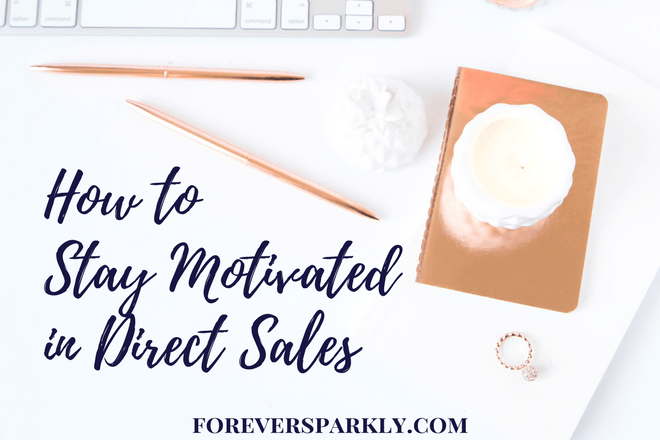 Stay Motivated in Direct Sales: 4 Tips to Inspire You!