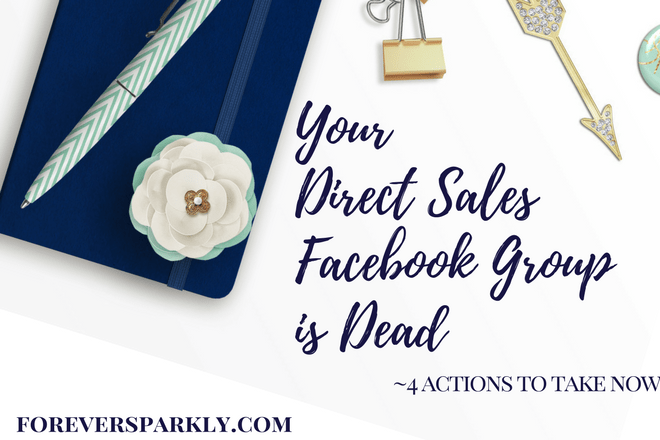 Your Direct Sales Facebook Group Is Dead – 4 Actions To Take Now!
