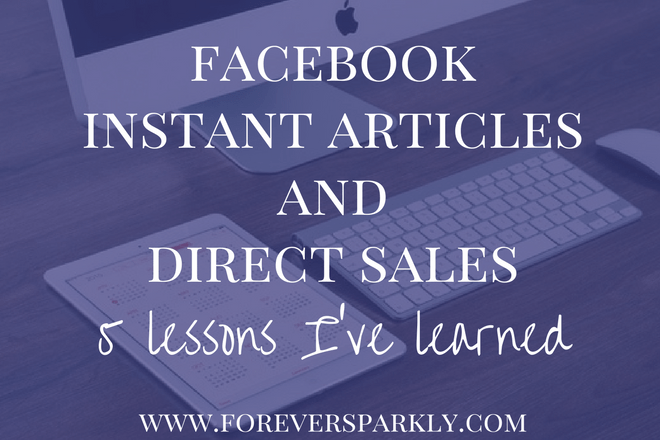 Wondering what Facebook Instant Articles taught me about my direct sales business? Learn about Facebook Instant Articles & the key to direct sales success. Kristy Empol