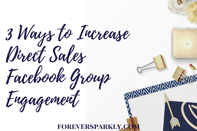 How to Increase Direct Sales Facebook Group Engagement: 3 Lessons To Follow